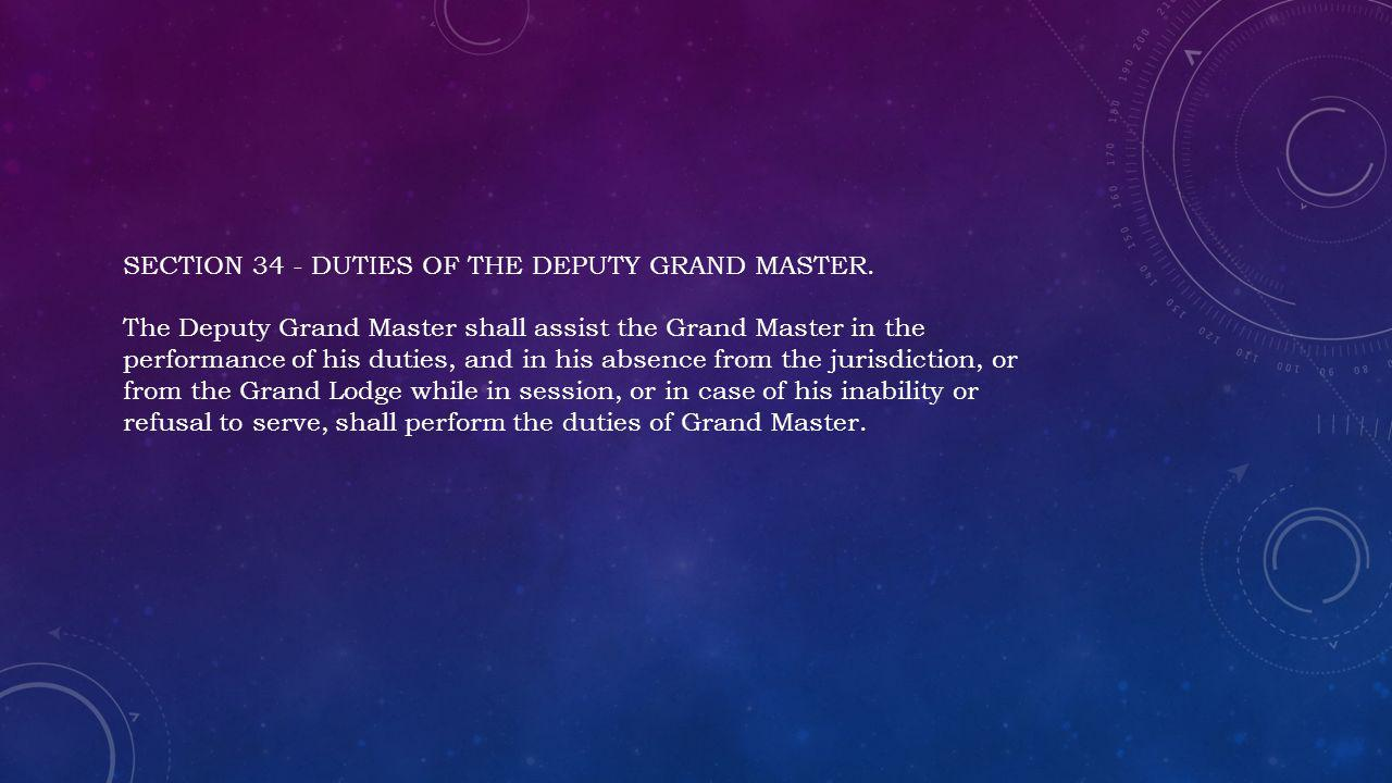 SECTION 34 - DUTIES OF THE DEPUTY GRAND MASTER.