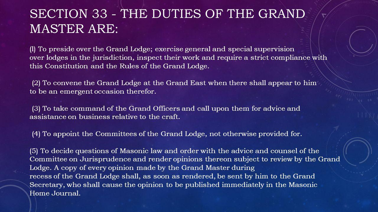 SECTION 33 - THE DUTIES OF THE GRAND MASTER ARE: