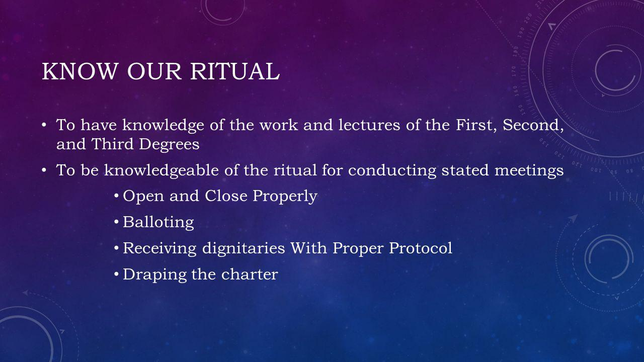 Know our ritual To have knowledge of the work and lectures of the First, Second, and Third Degrees.