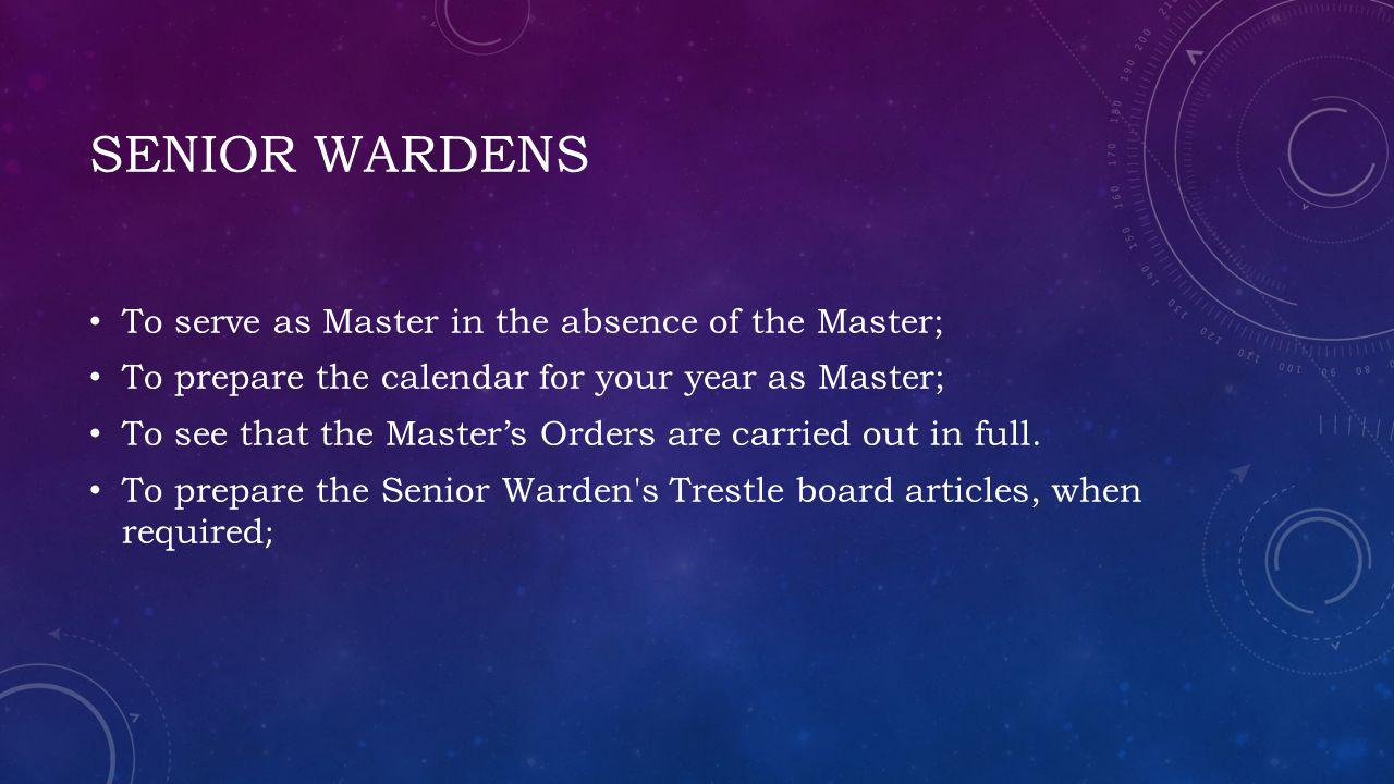 Senior wardens To serve as Master in the absence of the Master;