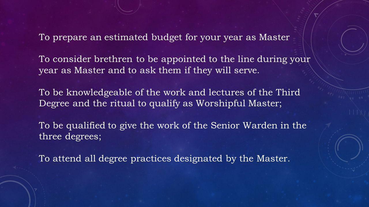 To prepare an estimated budget for your year as Master