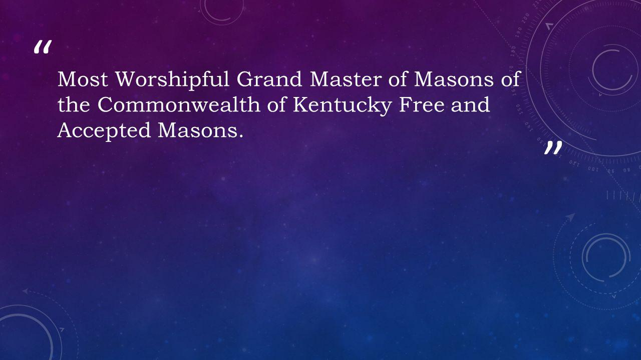 Most Worshipful Grand Master of Masons of the Commonwealth of Kentucky Free and Accepted Masons.