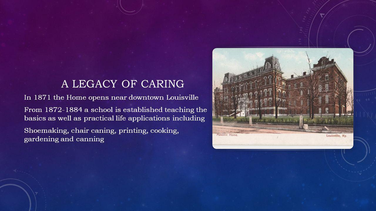 A legacy of caring In 1871 the Home opens near downtown Louisville