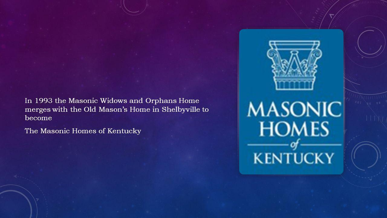 In 1993 the Masonic Widows and Orphans Home merges with the Old Mason's Home in Shelbyville to become