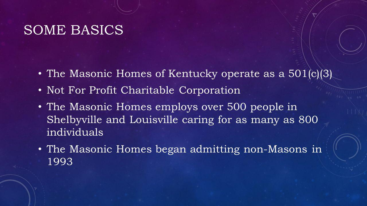 Some basics The Masonic Homes of Kentucky operate as a 501(c)(3)