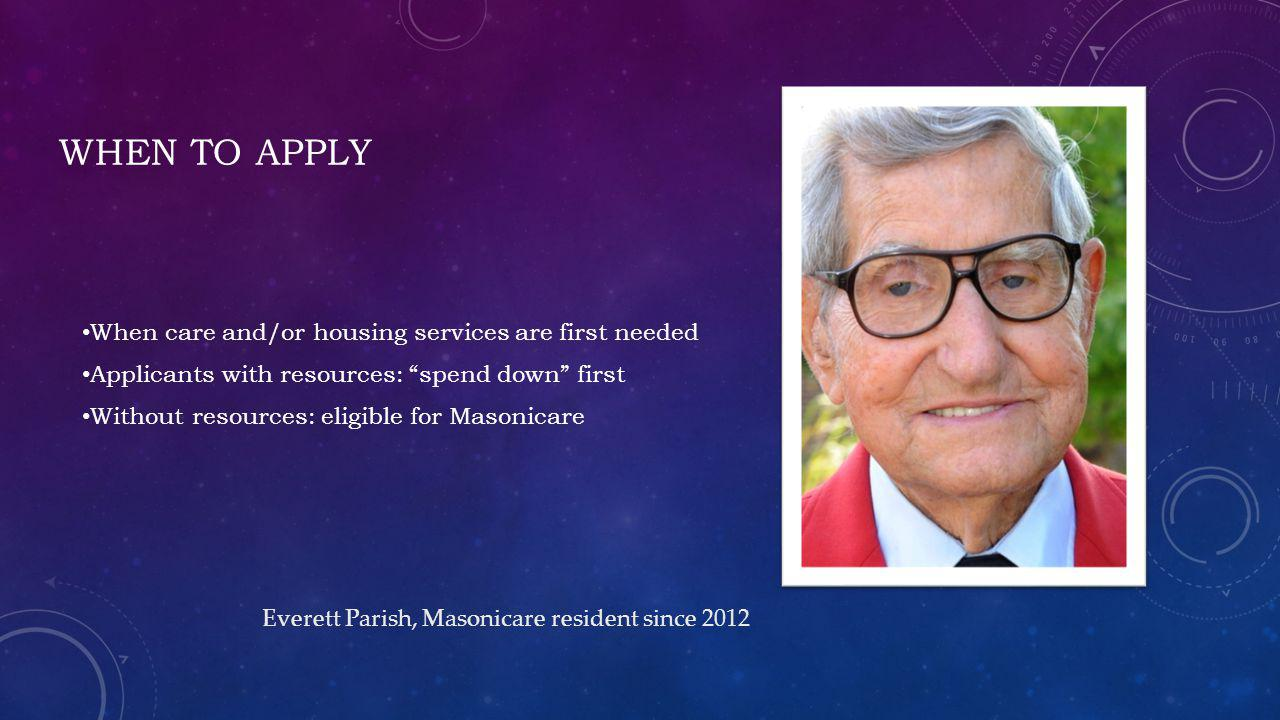 When to apply When care and/or housing services are first needed
