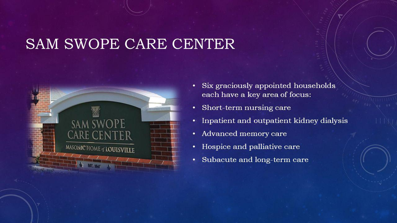 Sam Swope Care Center Six graciously appointed households each have a key area of focus: Short-term nursing care.