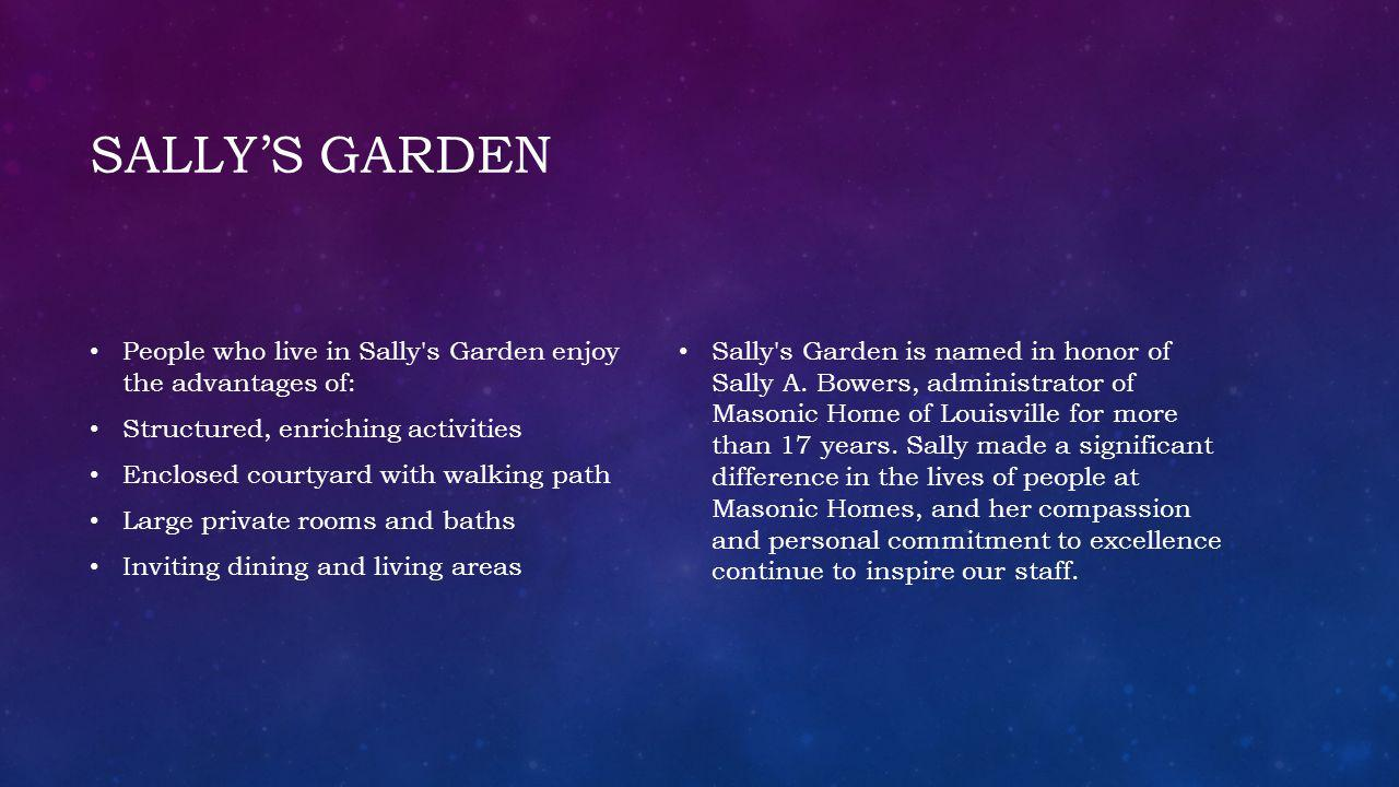Sally's Garden People who live in Sally s Garden enjoy the advantages of: Structured, enriching activities.