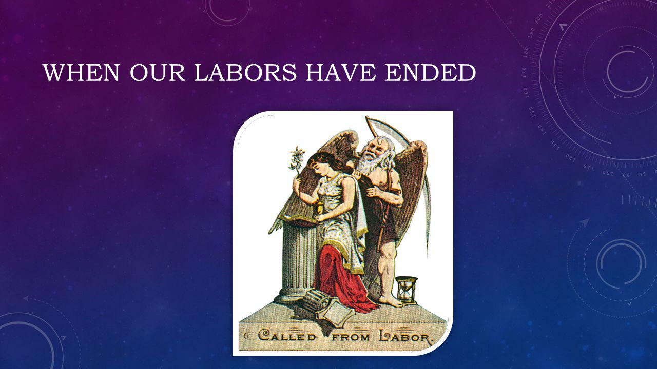 When our labors have ended