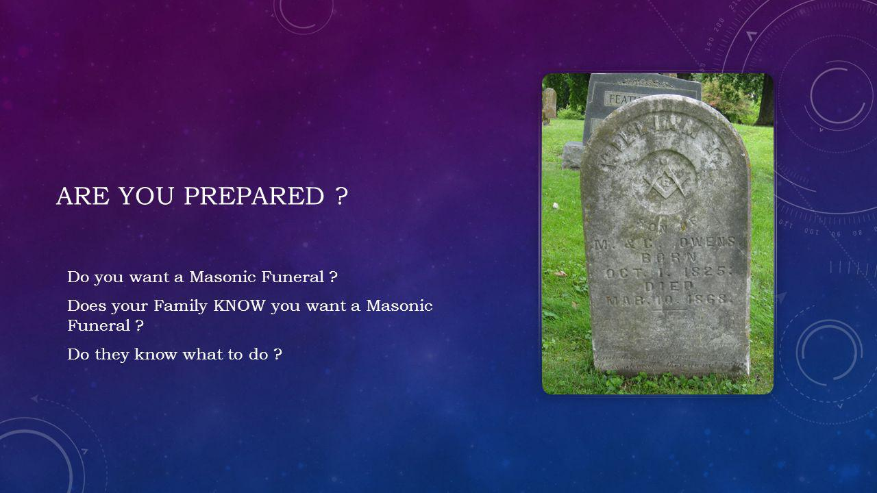 Are you prepared Do you want a Masonic Funeral