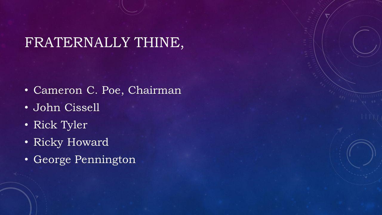 Fraternally thine, Cameron C. Poe, Chairman John Cissell Rick Tyler