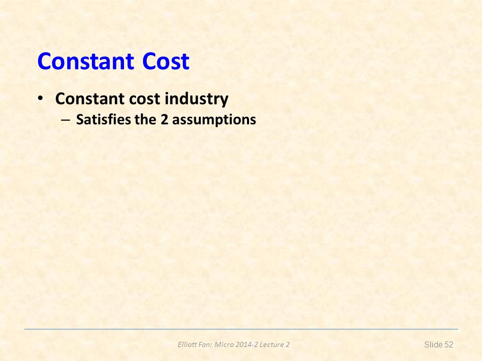 Constant Cost Constant cost industry Satisfies the 2 assumptions