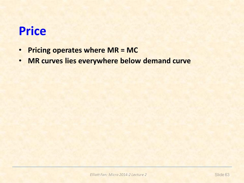Price Pricing operates where MR = MC