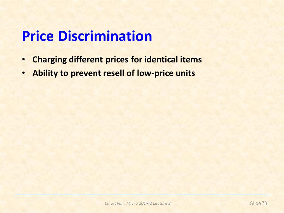Price Discrimination Charging different prices for identical items