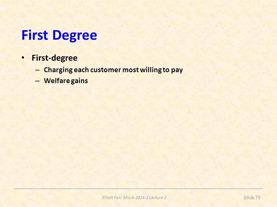 First Degree First-degree Charging each customer most willing to pay