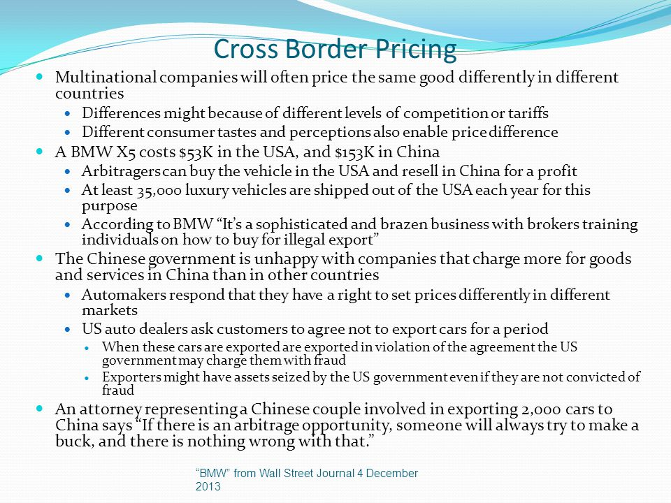 Cross Border Pricing Multinational companies will often price the same good differently in different countries.