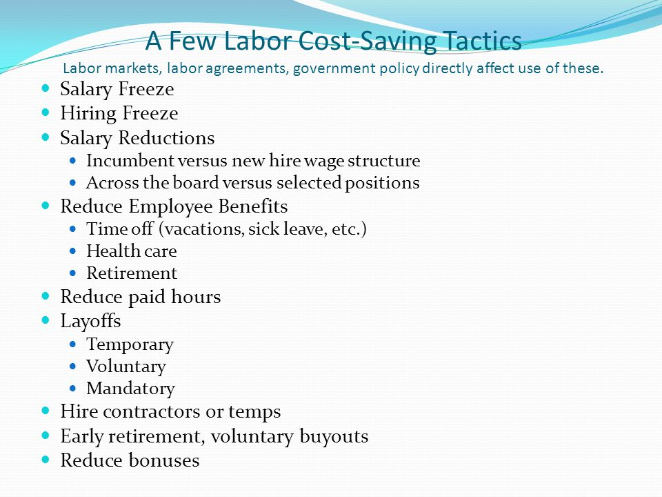 A Few Labor Cost-Saving Tactics Labor markets, labor agreements, government policy directly affect use of these.