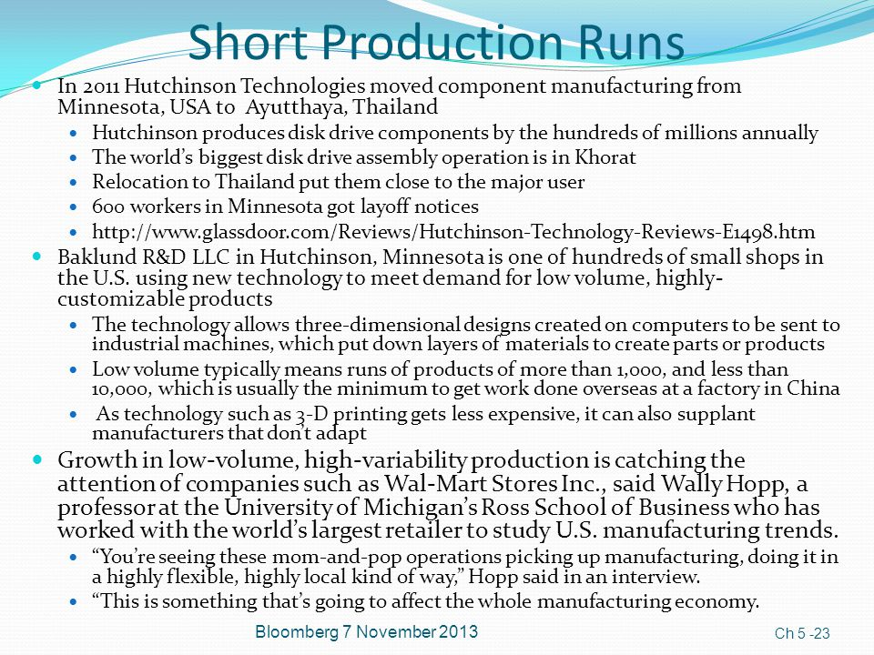 Short Production Runs In 2011 Hutchinson Technologies moved component manufacturing from Minnesota, USA to Ayutthaya, Thailand.