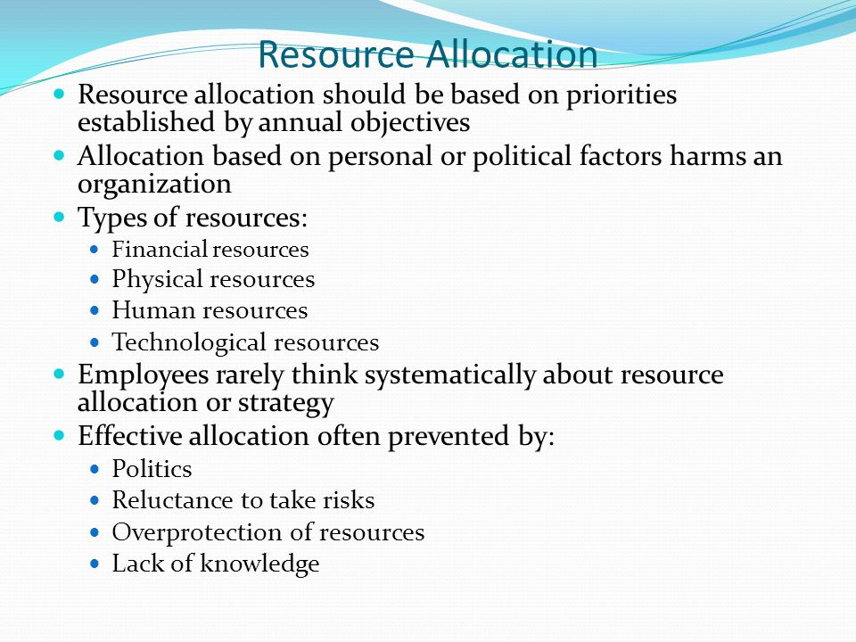 Resource Allocation Resource allocation should be based on priorities established by annual objectives.