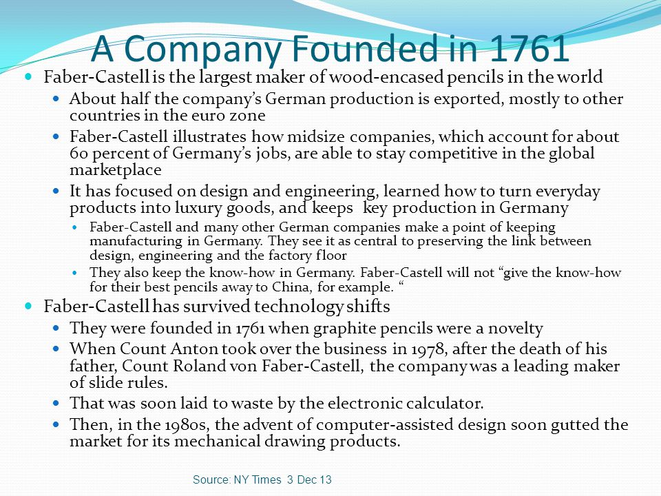 A Company Founded in 1761 Faber-Castell is the largest maker of wood-encased pencils in the world.