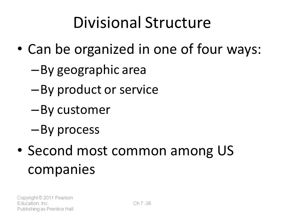 Divisional Structure Can be organized in one of four ways:
