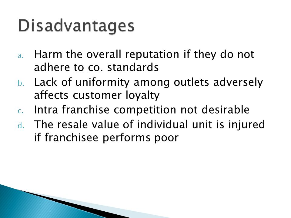 Disadvantages Harm the overall reputation if they do not adhere to co. standards.