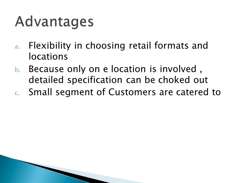 Advantages Flexibility in choosing retail formats and locations