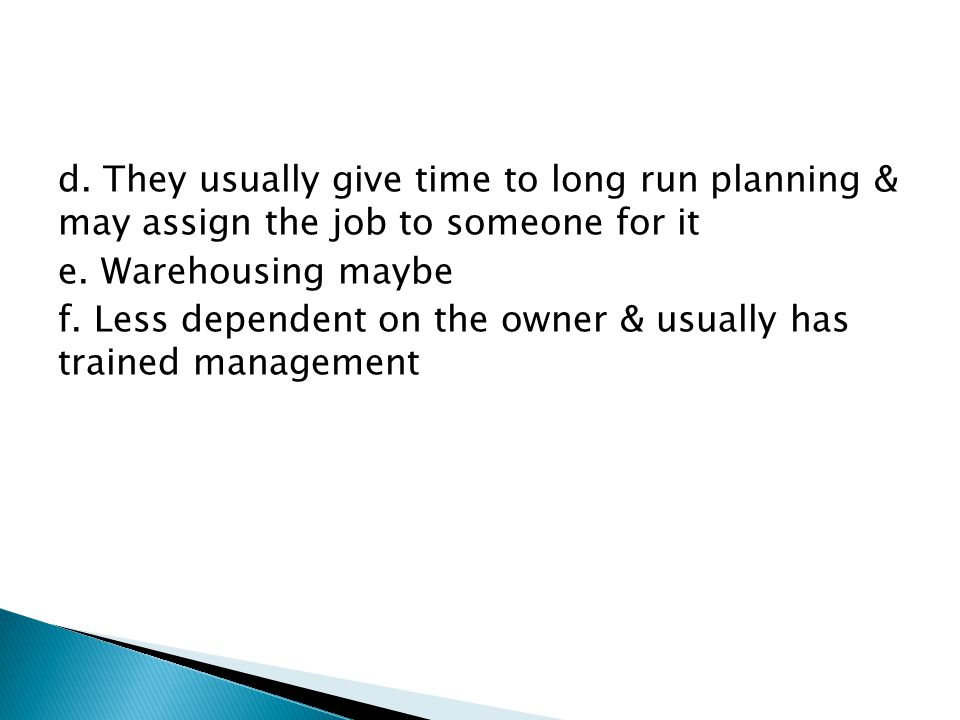 d. They usually give time to long run planning & may assign the job to someone for it e.