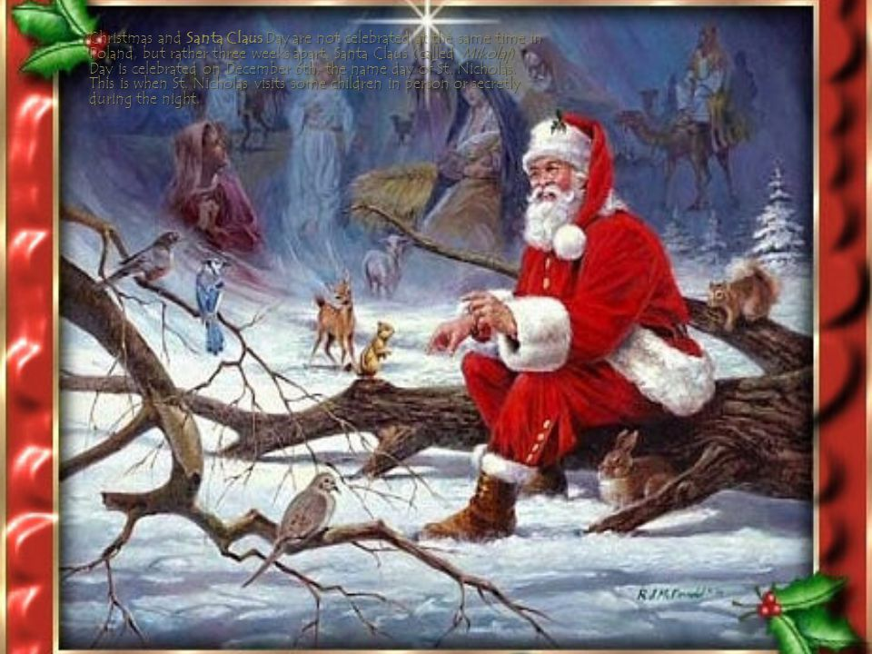 Christmas and Santa Claus Day are not celebrated at the same time in Poland, but rather three weeks apart.