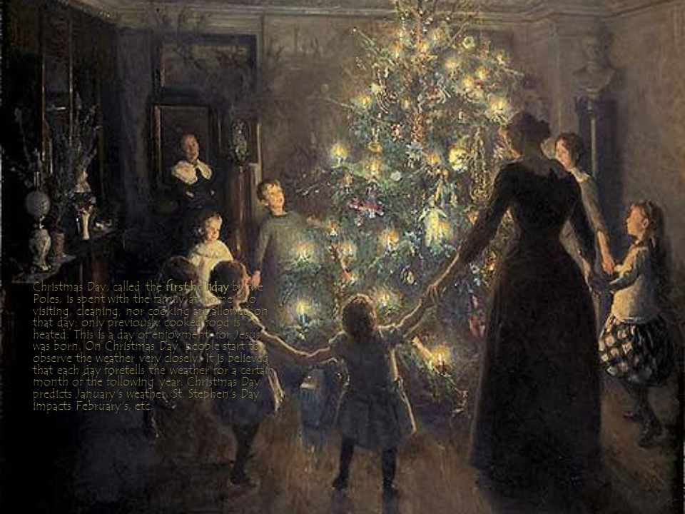 Christmas Day, called the first holiday by the Poles, is spent with the family at home.