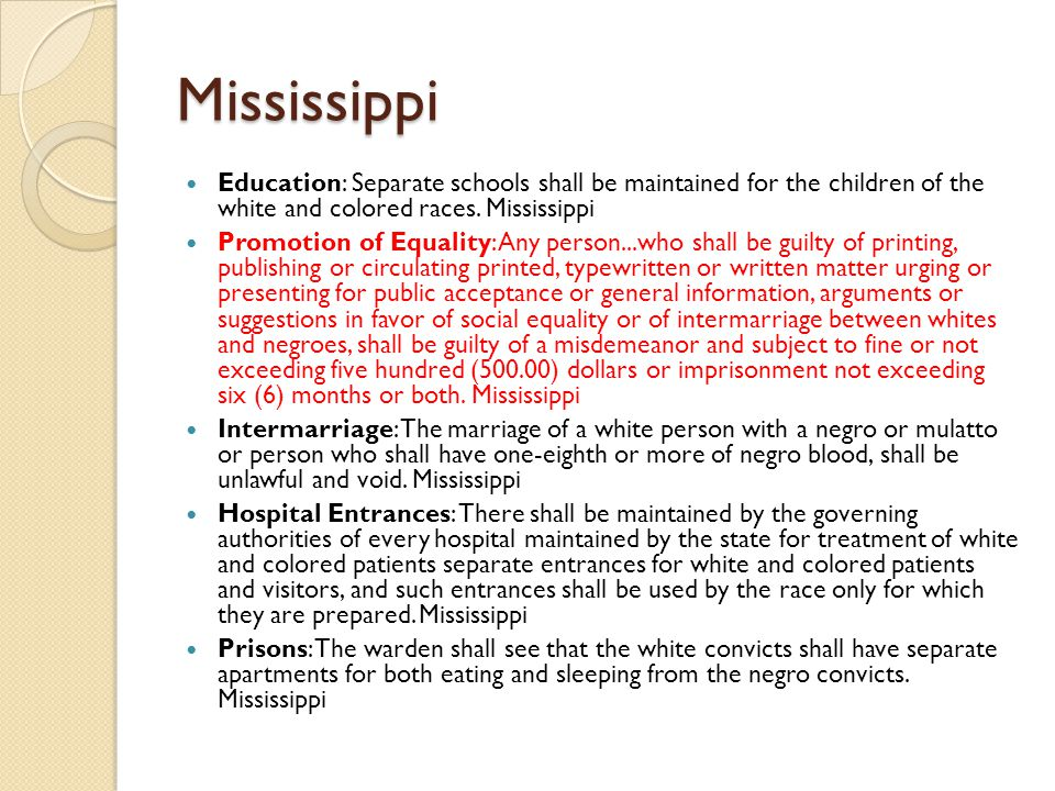 Mississippi Education: Separate schools shall be maintained for the children of the white and colored races. Mississippi.