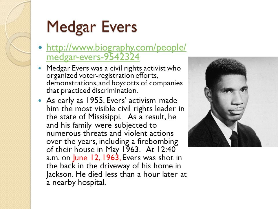Medgar Evers http://www.biography.com/people/ medgar-evers-9542324