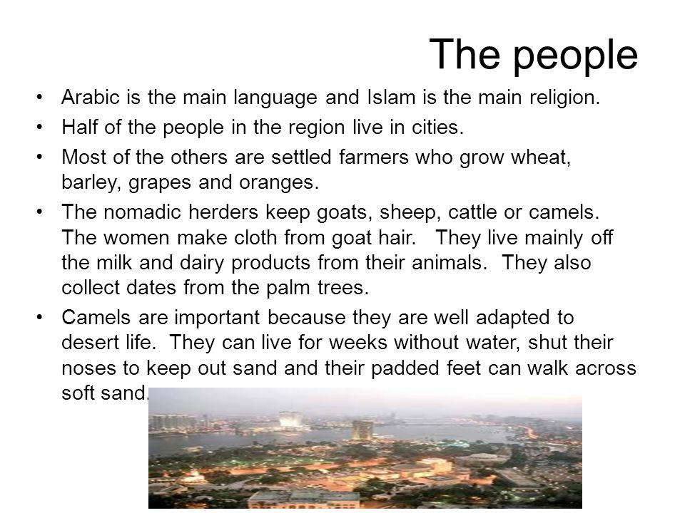 The people Arabic is the main language and Islam is the main religion.
