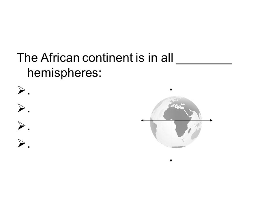 The African continent is in all ________ hemispheres: