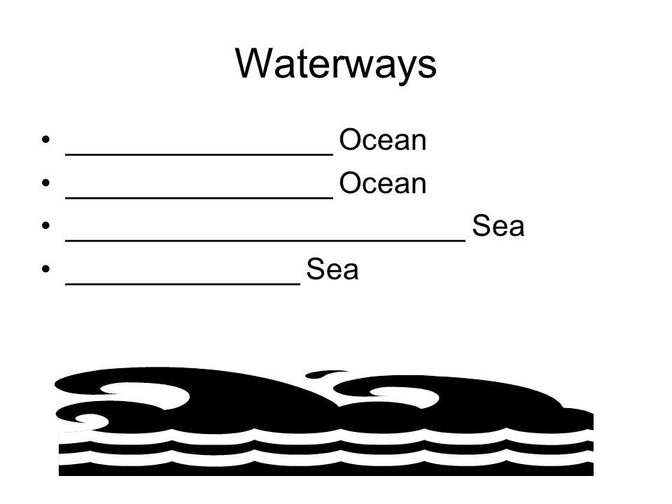 Waterways ________________ Ocean ________________________ Sea
