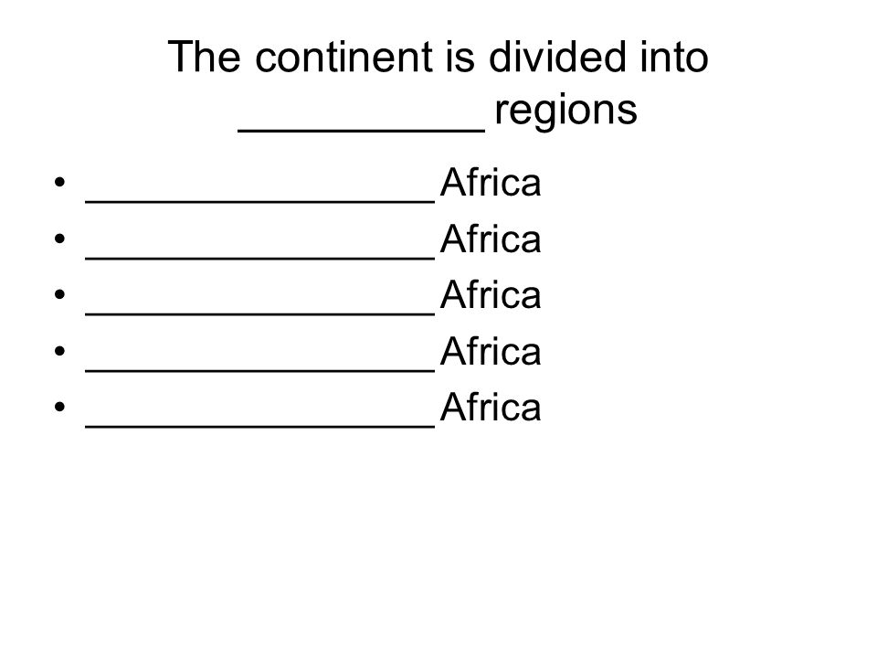 The continent is divided into __________ regions