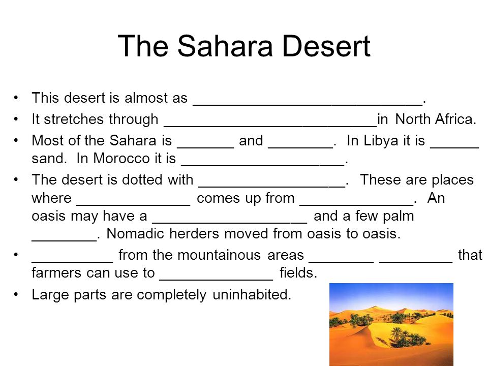 The Sahara Desert This desert is almost as ____________________________. It stretches through __________________________in North Africa.