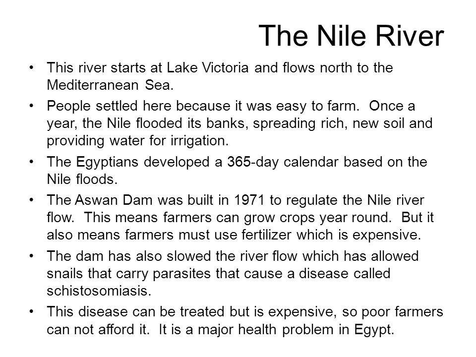 The Nile River This river starts at Lake Victoria and flows north to the Mediterranean Sea.
