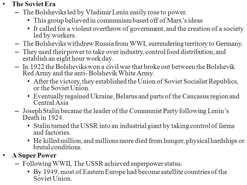 The Soviet Era The Bolsheviks led by Vladimir Lenin easily rose to power. This group believed in communism based off of Marx's ideas.