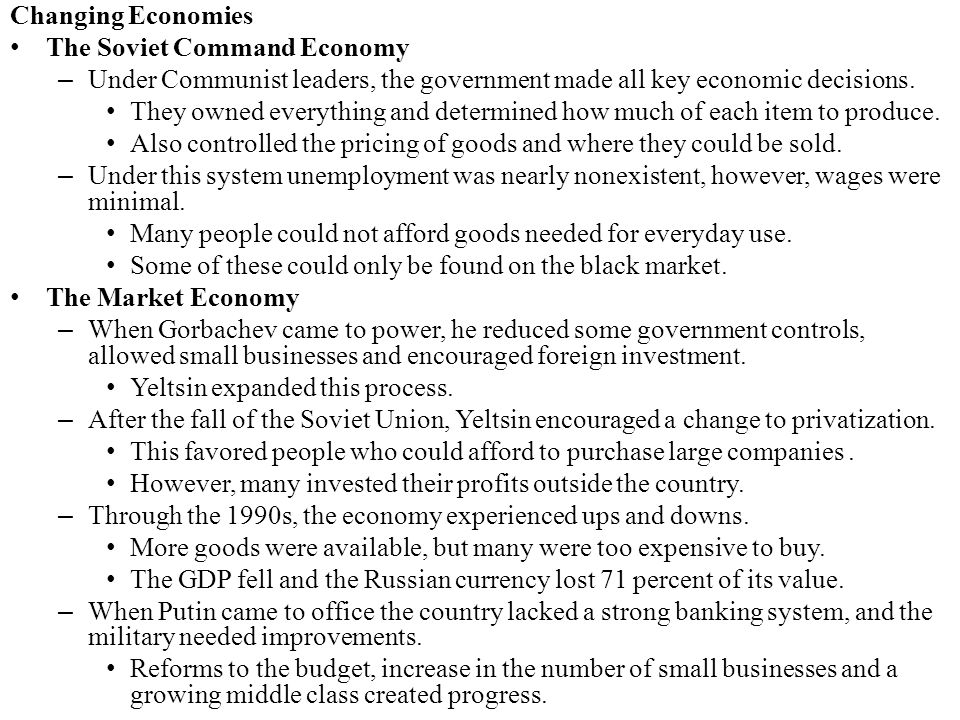 Changing Economies The Soviet Command Economy. Under Communist leaders, the government made all key economic decisions.