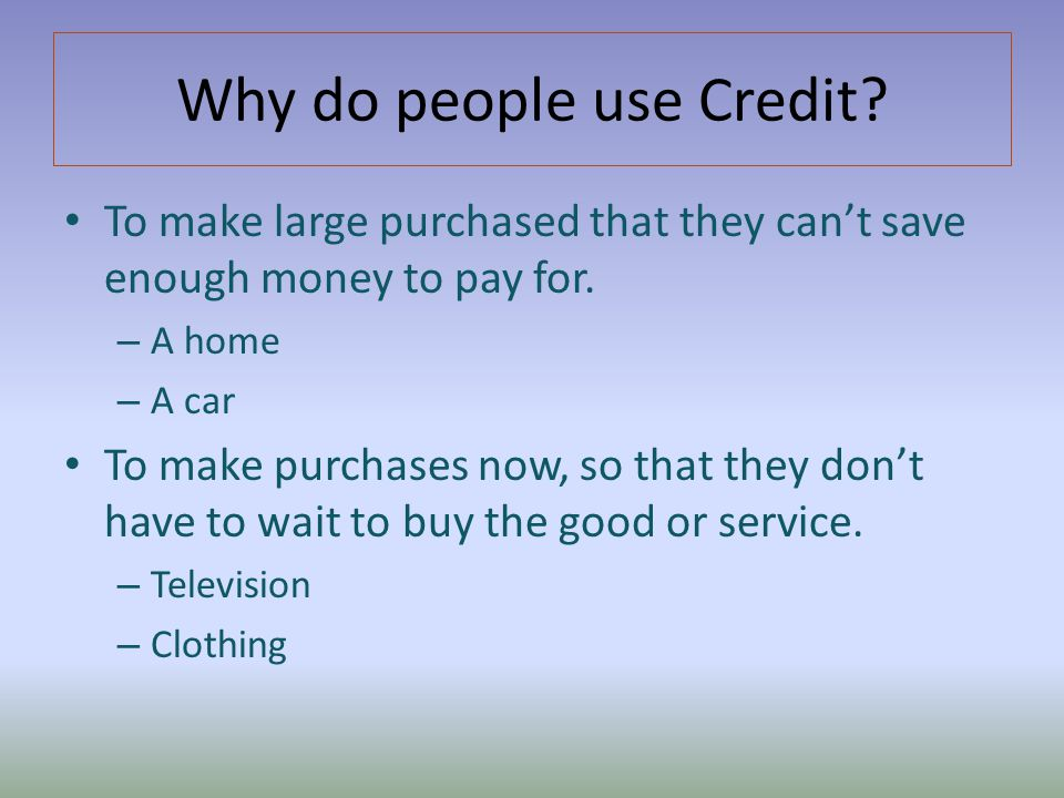 Why do people use Credit