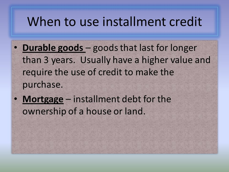 When to use installment credit