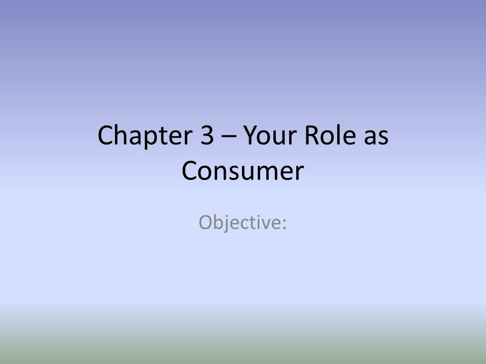 Chapter 3 – Your Role as Consumer