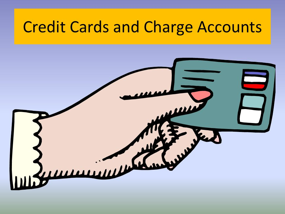 Credit Cards and Charge Accounts