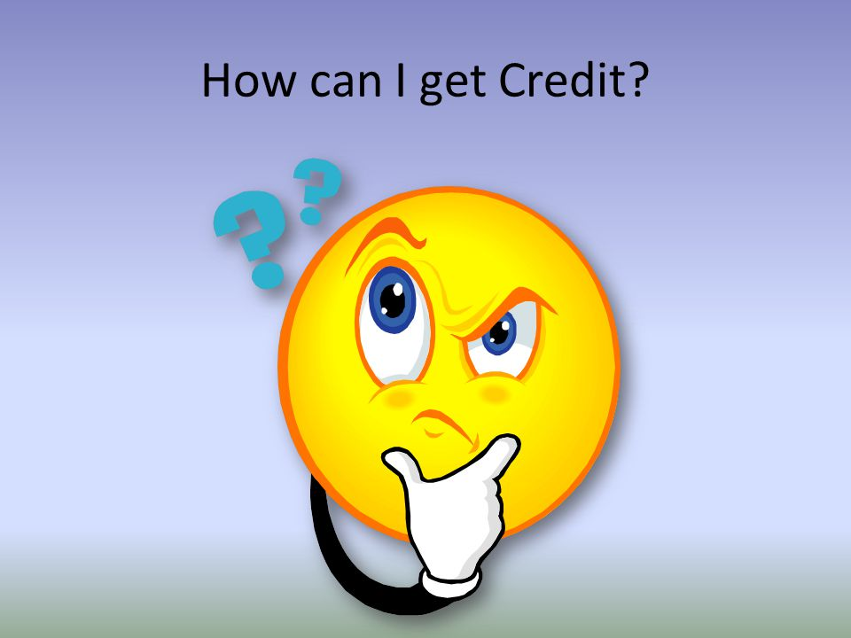 How can I get Credit