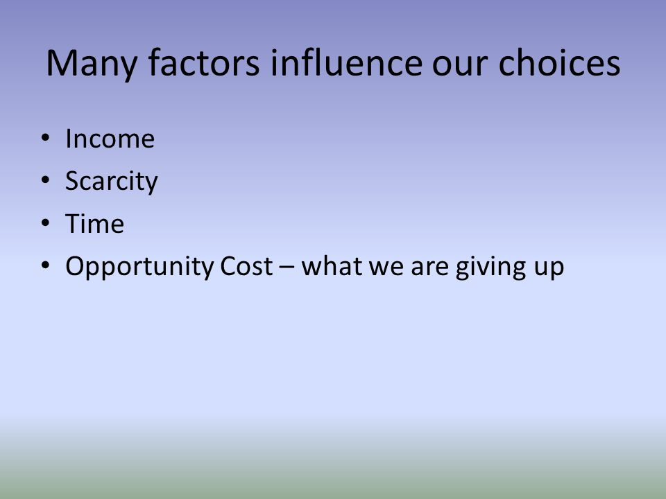 Many factors influence our choices