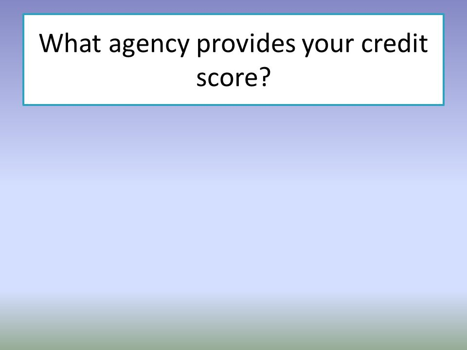 What agency provides your credit score