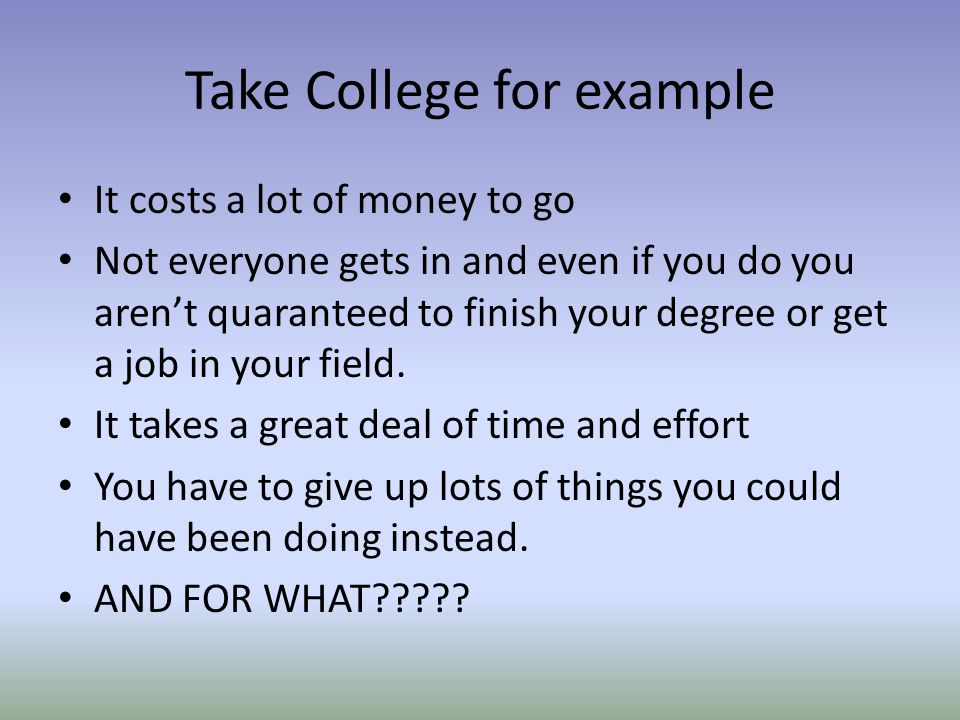 Take College for example