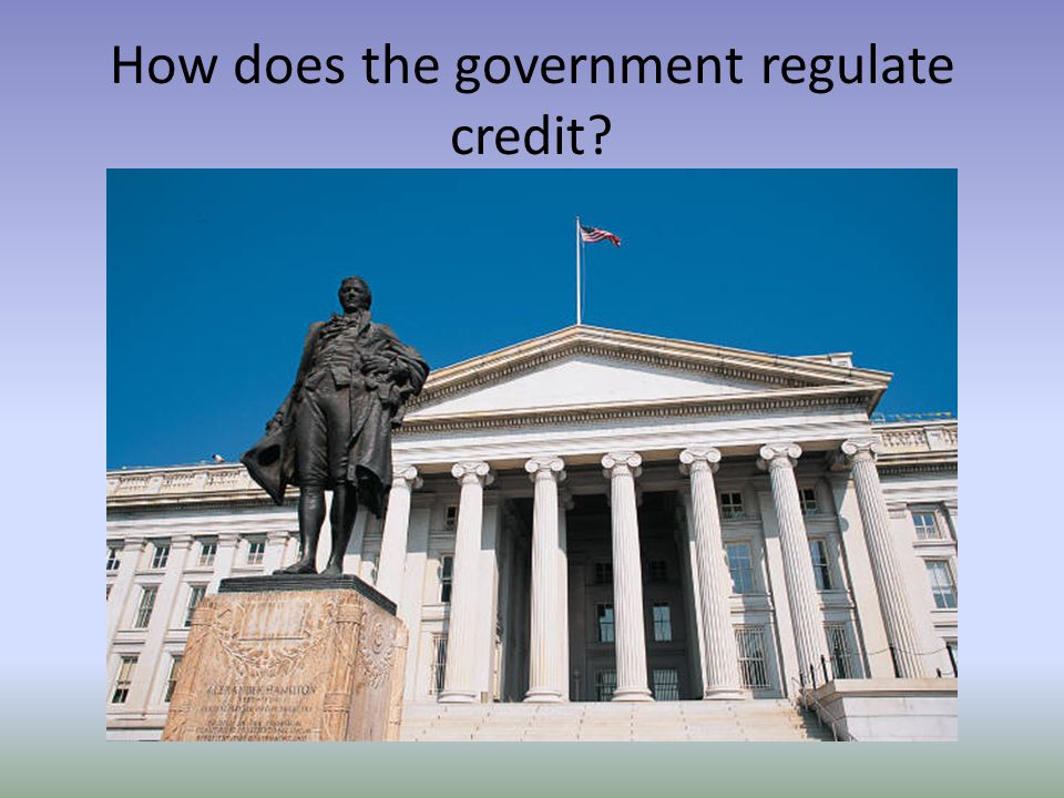 How does the government regulate credit