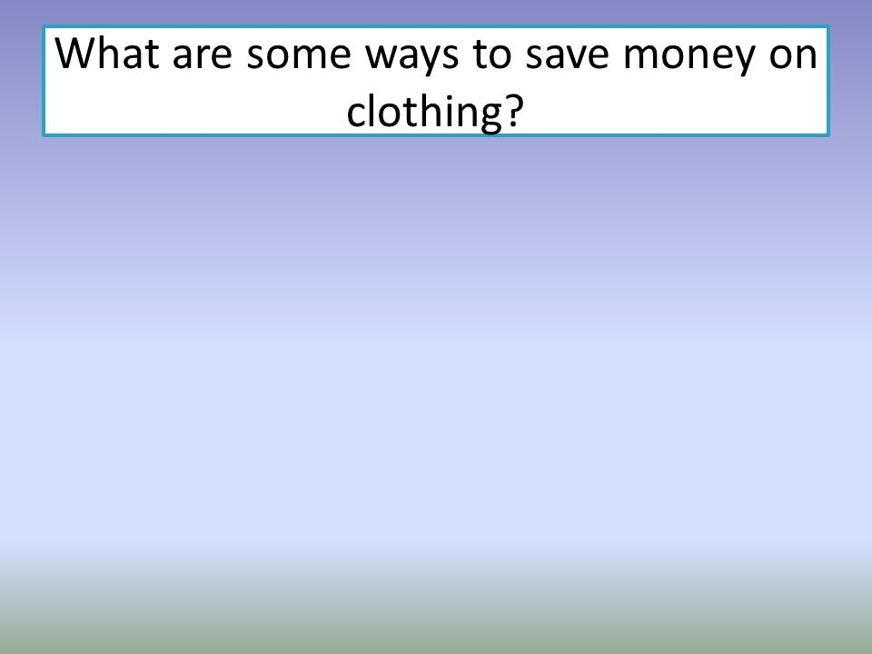What are some ways to save money on clothing